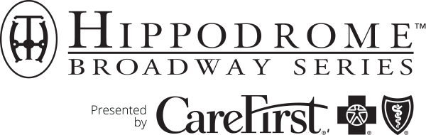 Hippodrome Broadway Series Presented by Care First